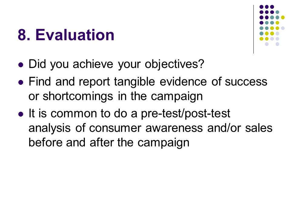 8. Evaluation Did you achieve your objectives.