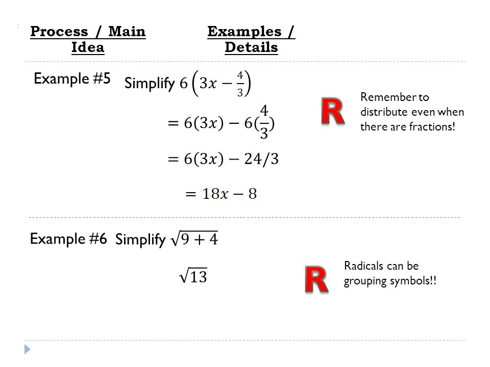 Process / Main Idea : Examples / Details Example #5 Example #6 Radicals can be grouping symbols!.