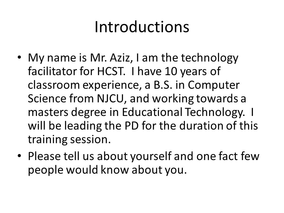 Introductions My name is Mr. Aziz, I am the technology facilitator for HCST.