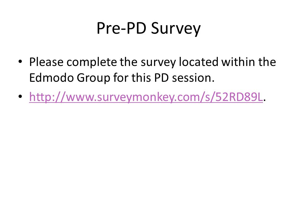 Pre-PD Survey Please complete the survey located within the Edmodo Group for this PD session.