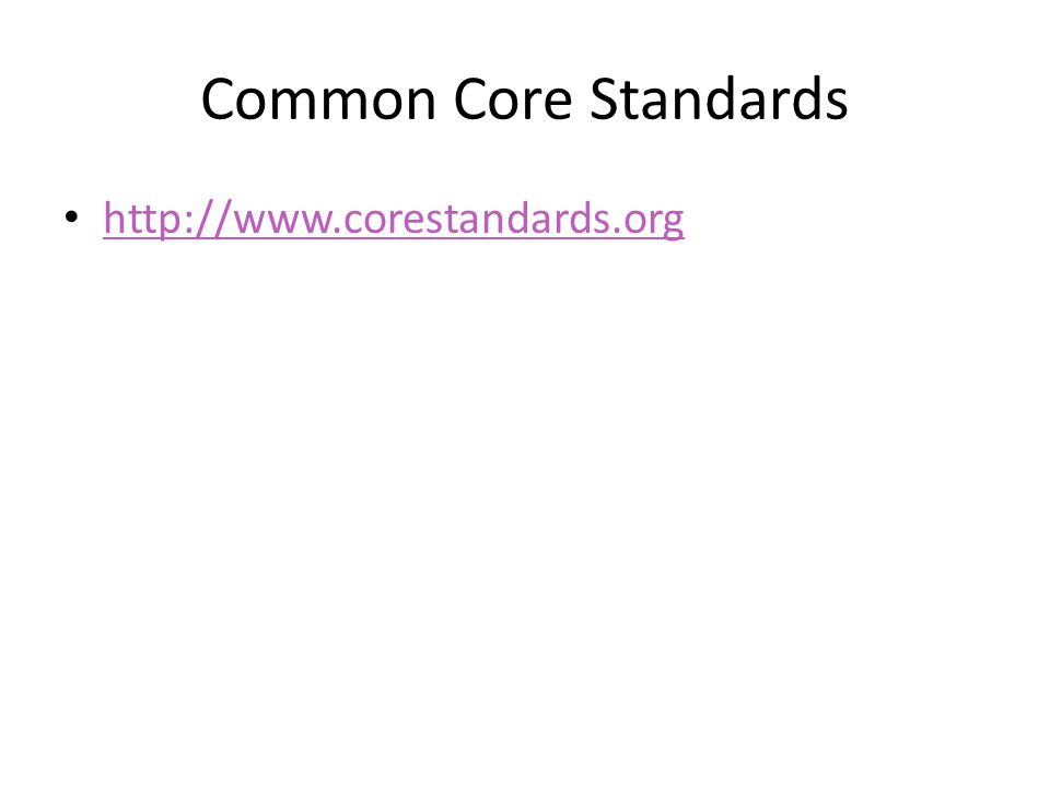 Common Core Standards http://www.corestandards.org