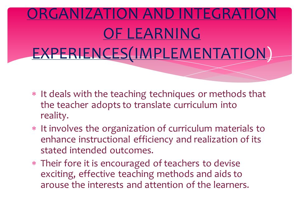  It deals with the teaching techniques or methods that the teacher adopts to translate curriculum into reality.