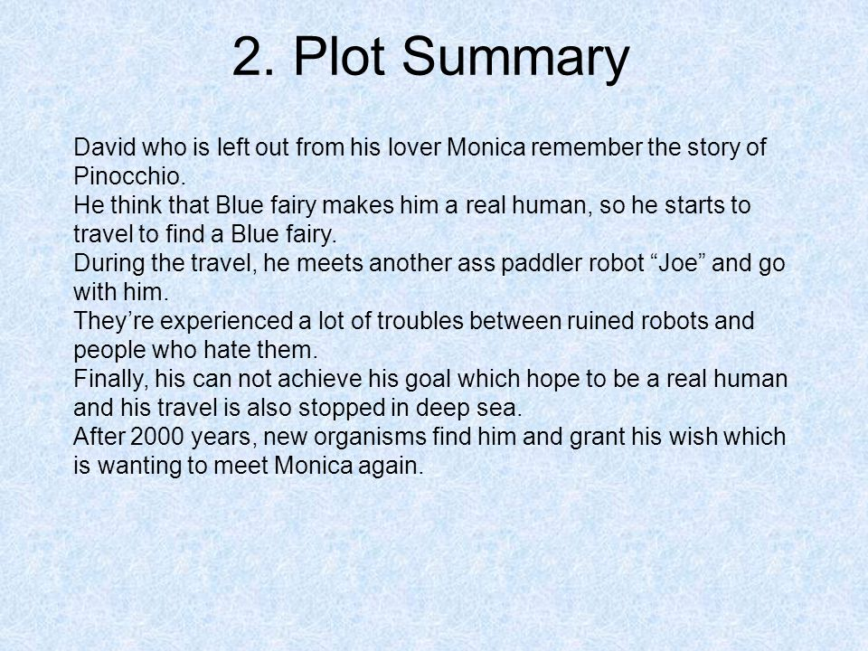 2. Plot Summary David who is left out from his lover Monica remember the story of Pinocchio.