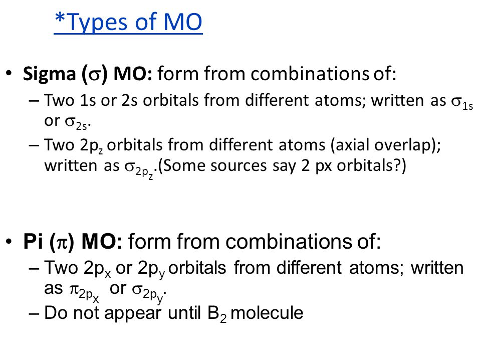 *AO & MO in H 2  Combination of two 1s AO from each H forms two MO in H 2 molecule.