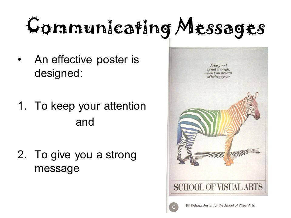 Communicating Messages An effective poster is designed: 1.To keep your attention and 2.To give you a strong message