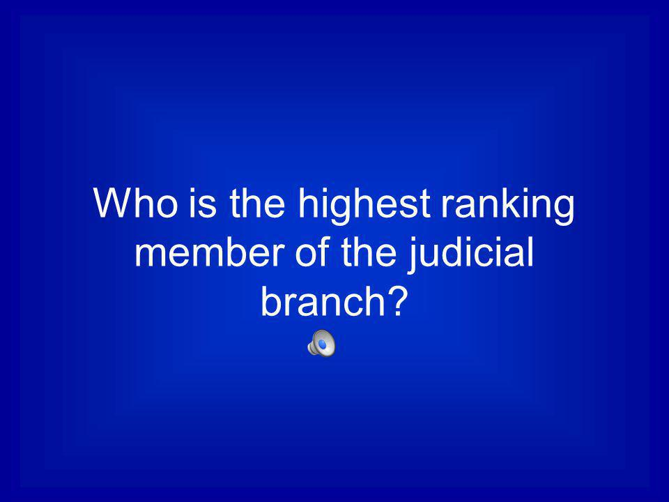 Who is the highest ranking member of the judicial branch
