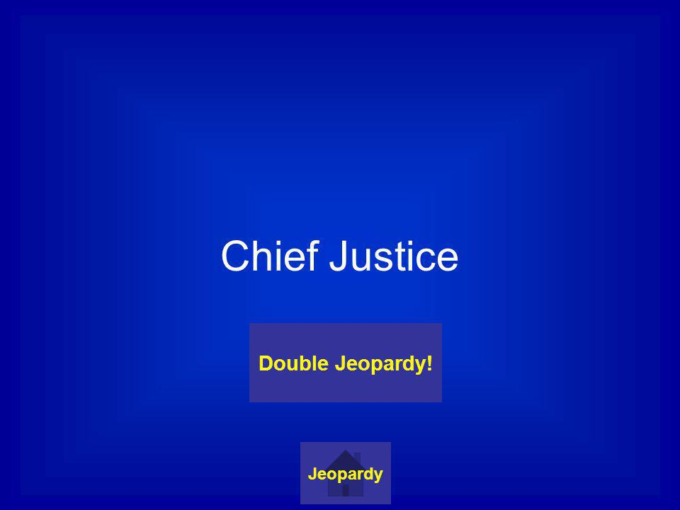 Chief Justice Jeopardy Double Jeopardy!