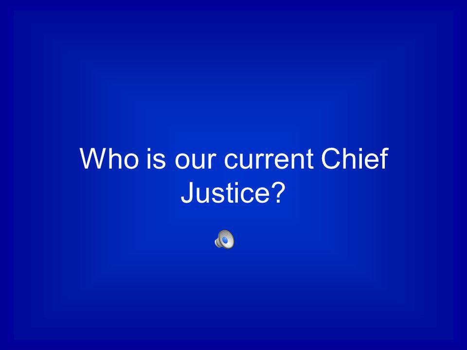 Who is our current Chief Justice