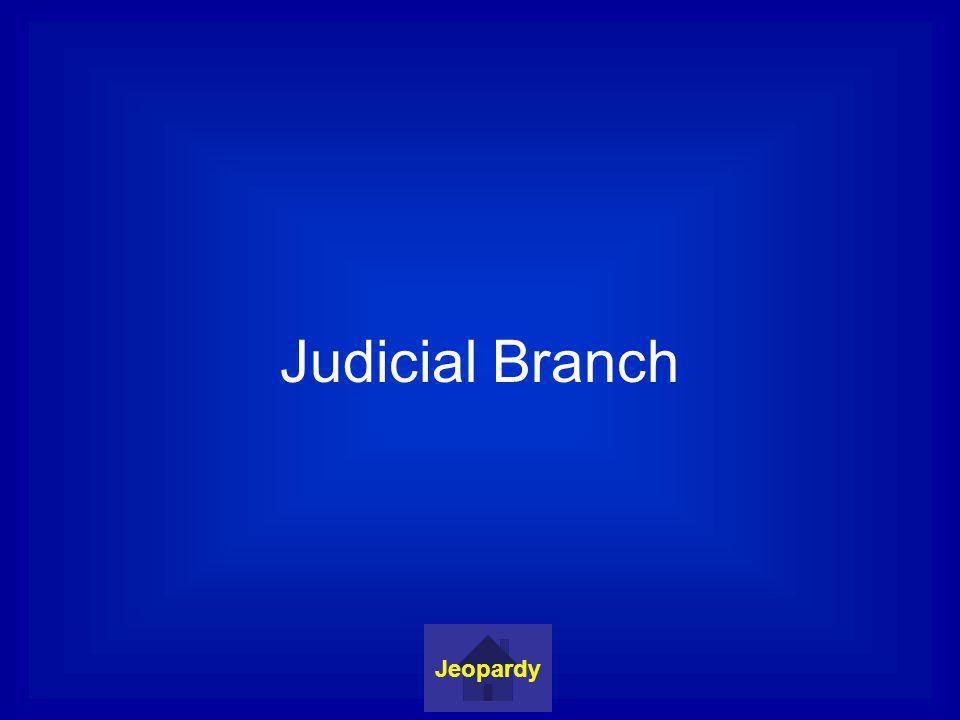 Judicial Branch Jeopardy