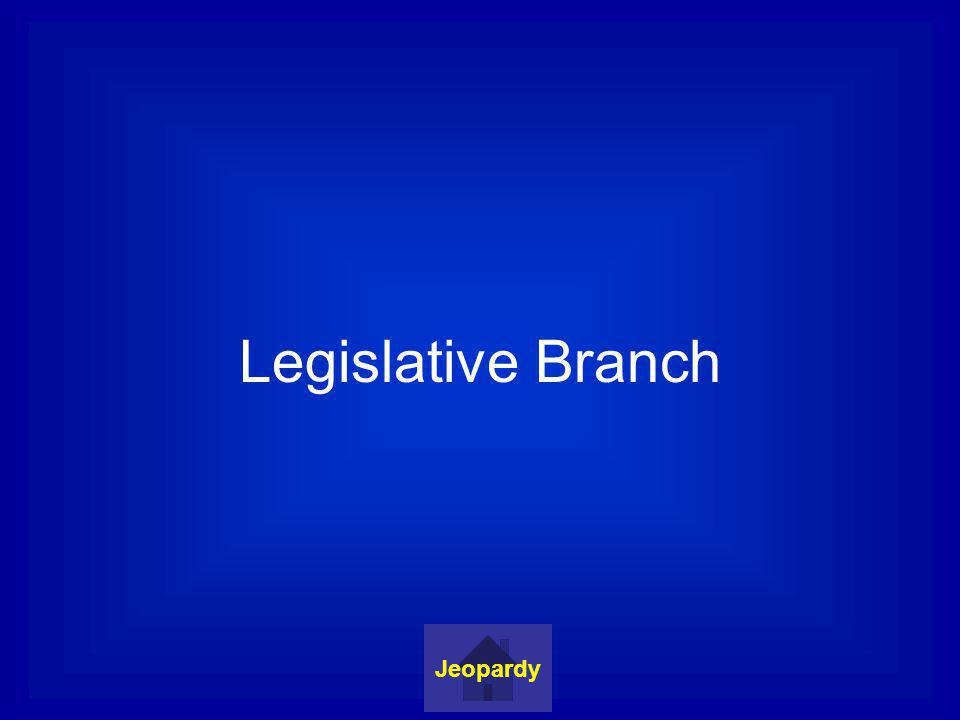 Legislative Branch Jeopardy