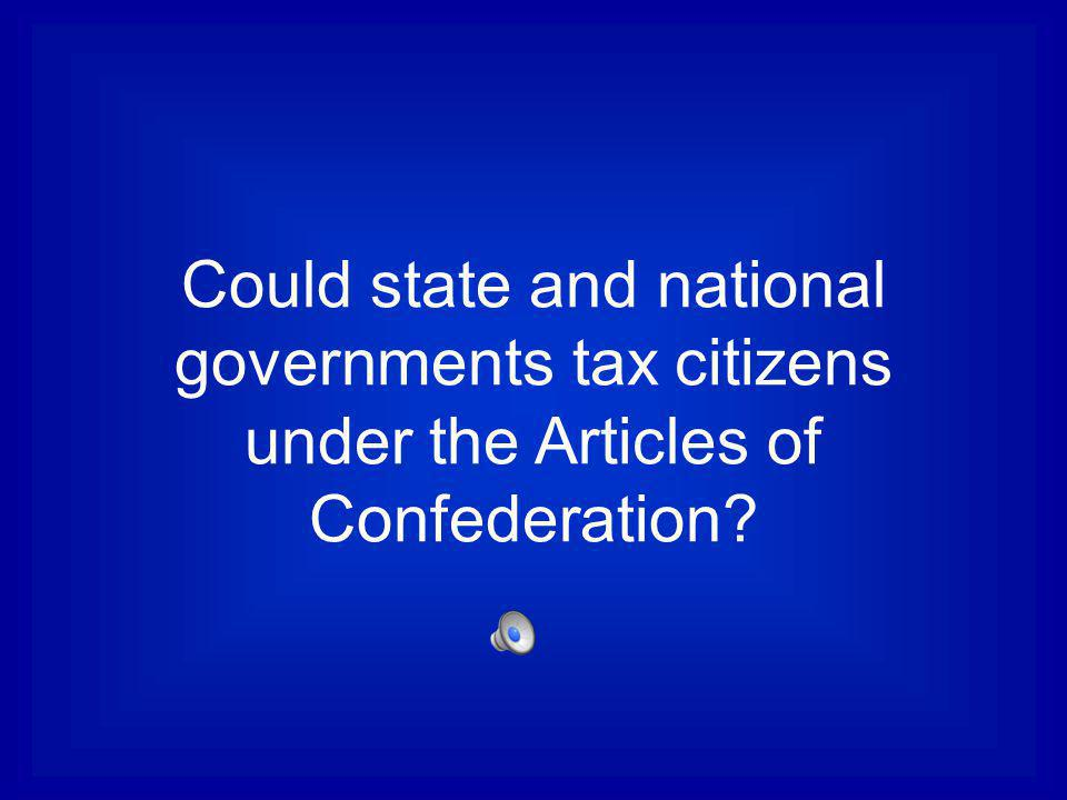 Could state and national governments tax citizens under the Articles of Confederation