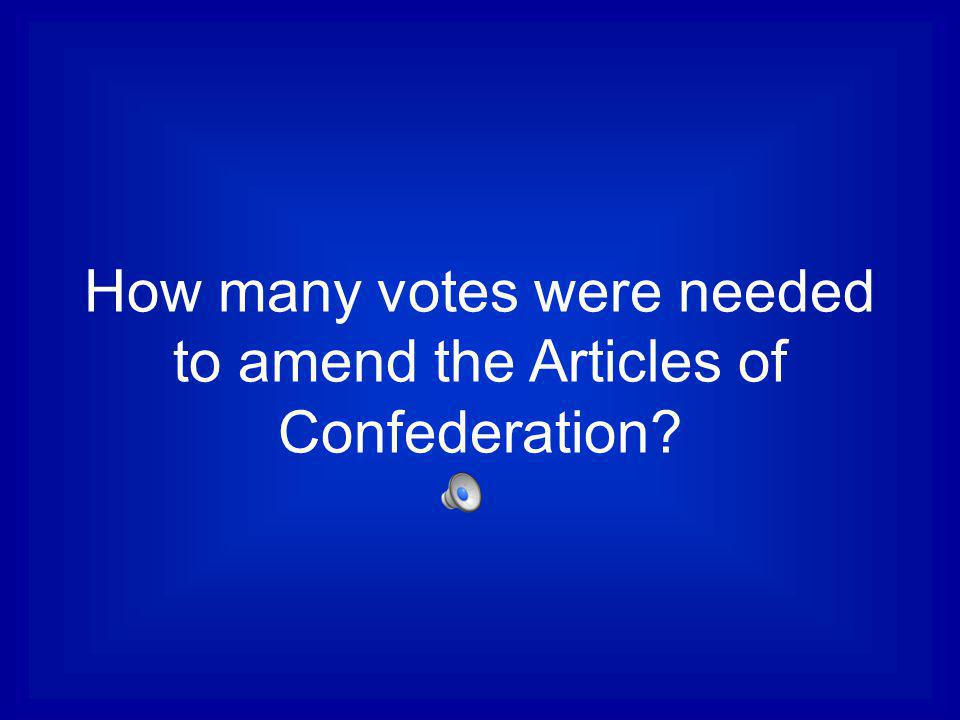 How many votes were needed to amend the Articles of Confederation
