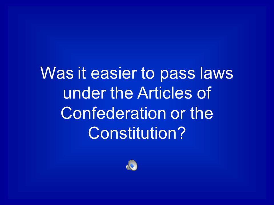 Was it easier to pass laws under the Articles of Confederation or the Constitution