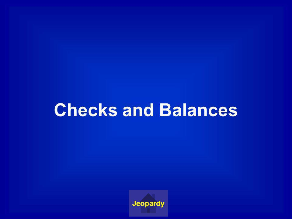 Checks and Balances Jeopardy