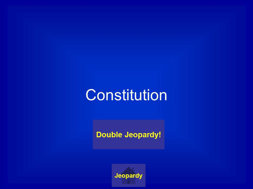 Constitution Jeopardy Double Jeopardy!