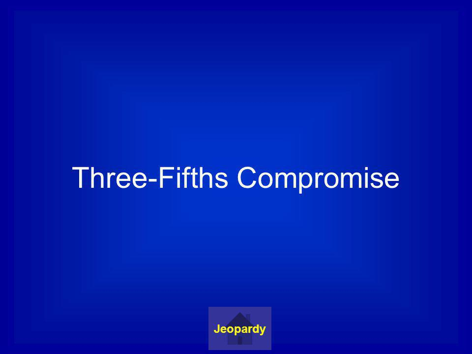 Three-Fifths Compromise Jeopardy