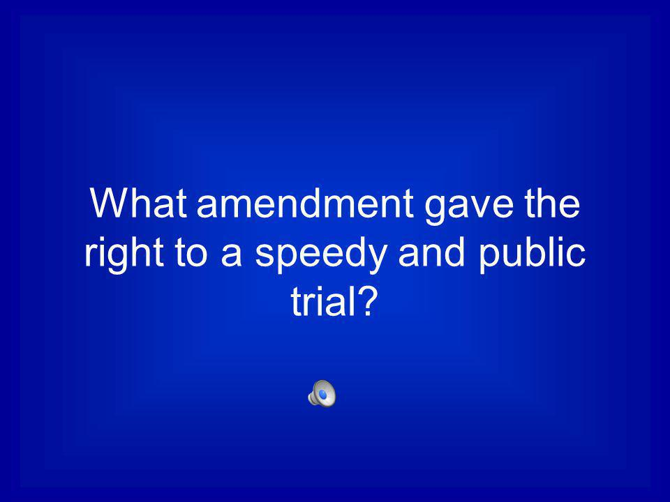 What amendment gave the right to a speedy and public trial
