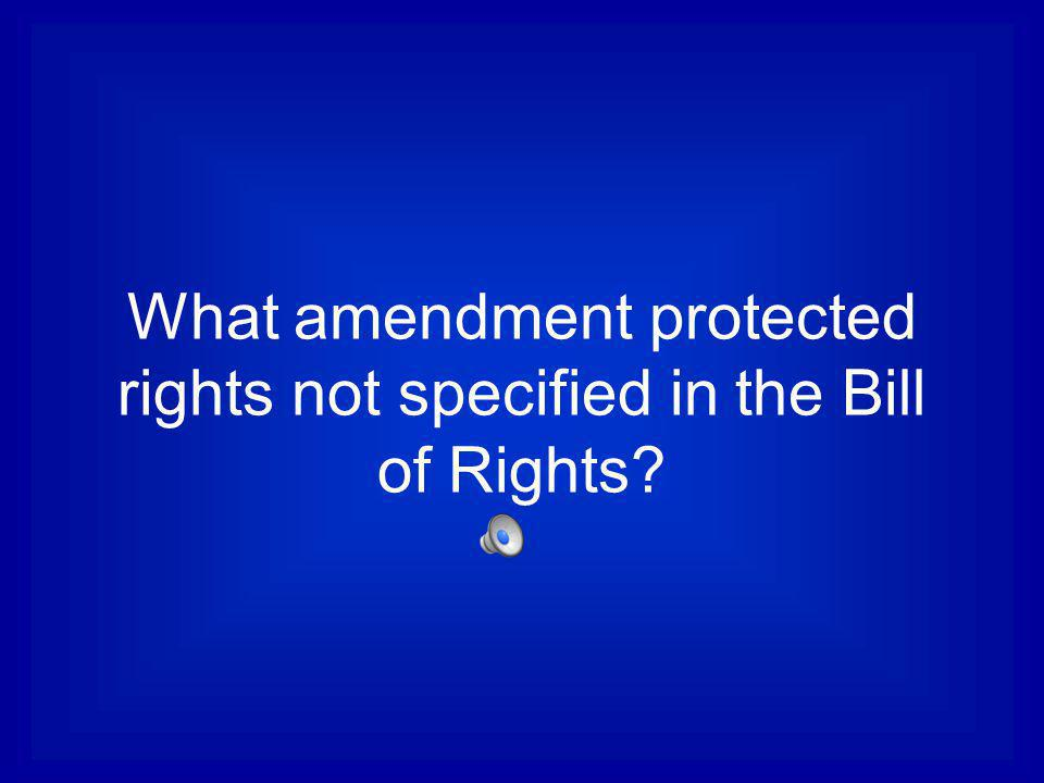 What amendment protected rights not specified in the Bill of Rights
