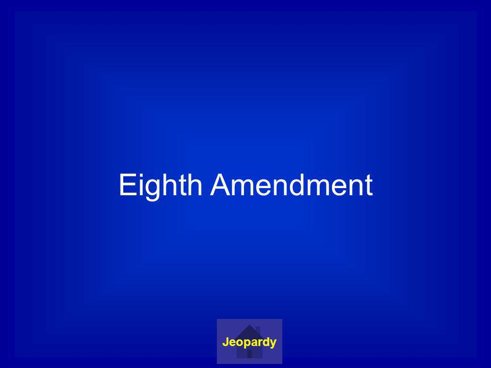 Eighth Amendment Jeopardy