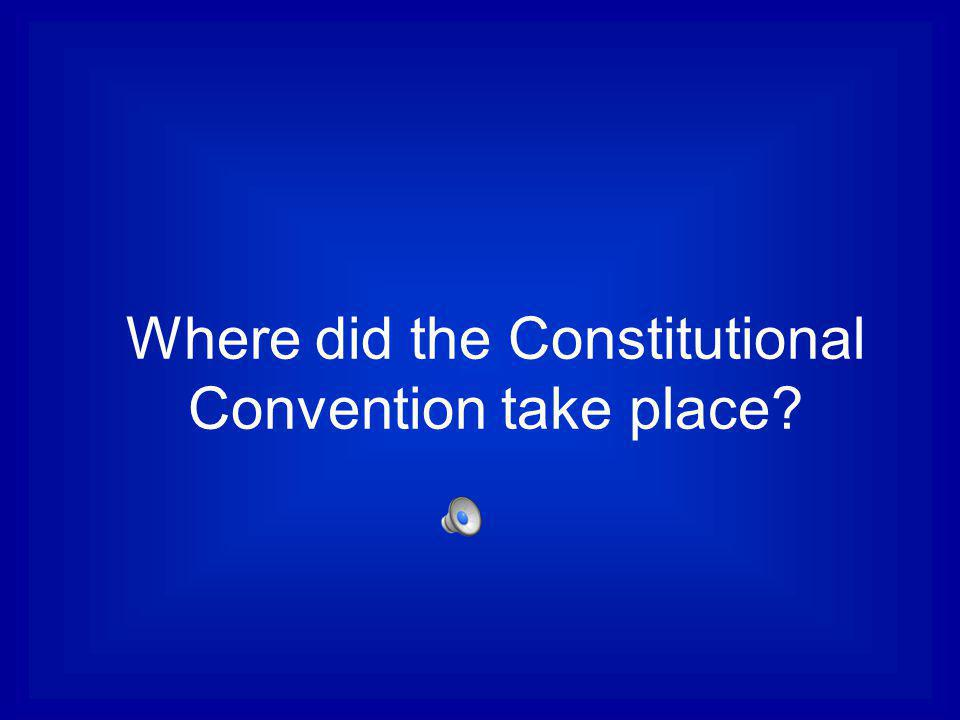 Where did the Constitutional Convention take place