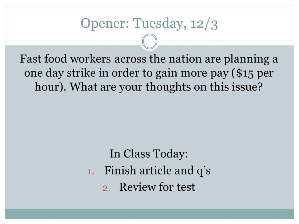Opener: Tuesday, 12/3 Fast food workers across the nation are planning a one day strike in order to gain more pay ($15 per hour).