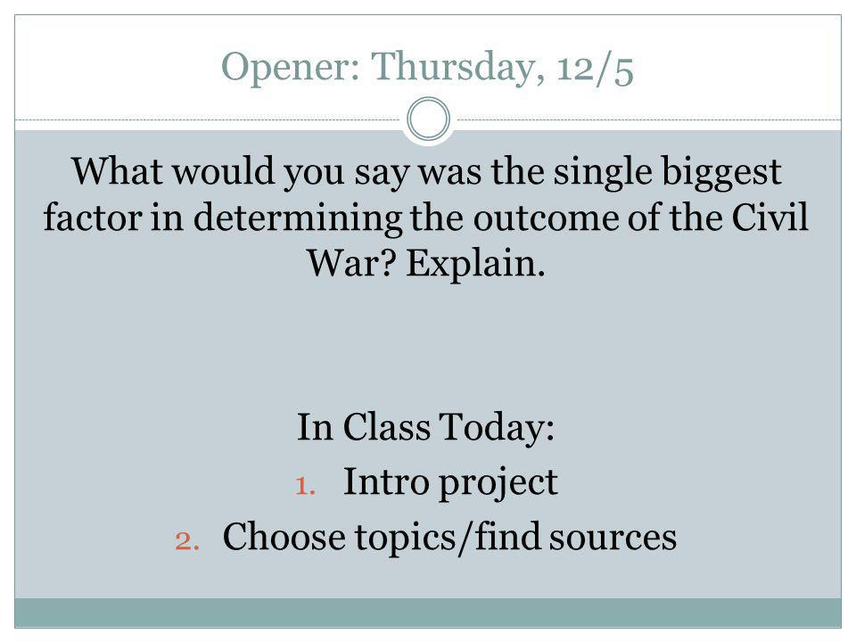 Opener: Thursday, 12/5 What would you say was the single biggest factor in determining the outcome of the Civil War.