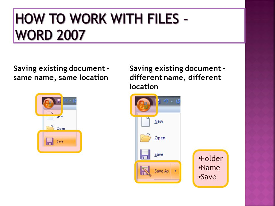 Saving existing document – same name, same location Folder Name Save Saving existing document – different name, different location