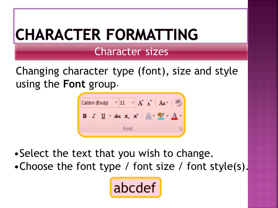 Character sizes abcdef Changing character type (font), size and style using the Font group.