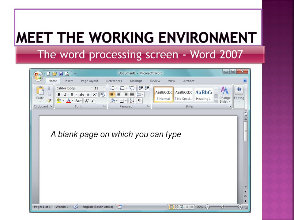 A blank page on which you can type The word processing screen - Word 2007
