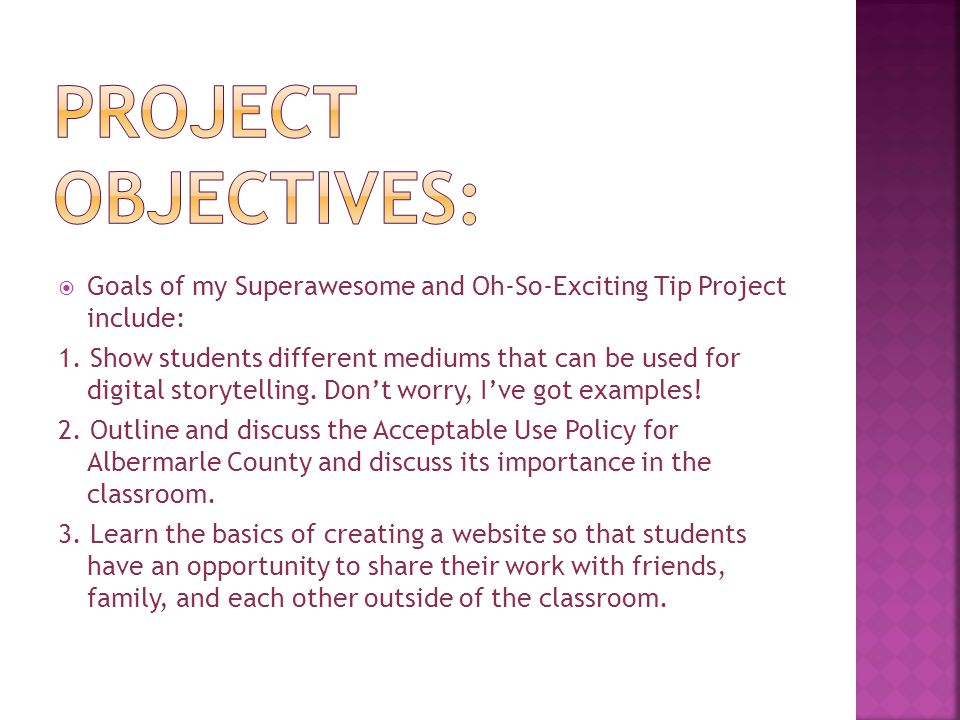  Goals of my Superawesome and Oh-So-Exciting Tip Project include: 1.