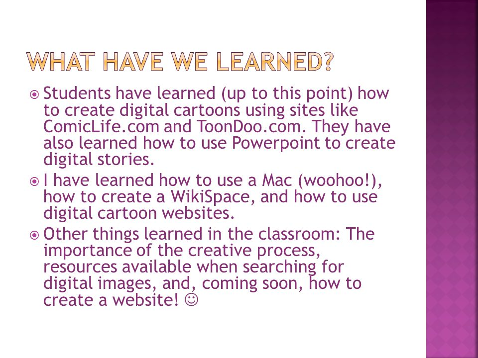 Students have learned (up to this point) how to create digital cartoons using sites like ComicLife.com and ToonDoo.com.