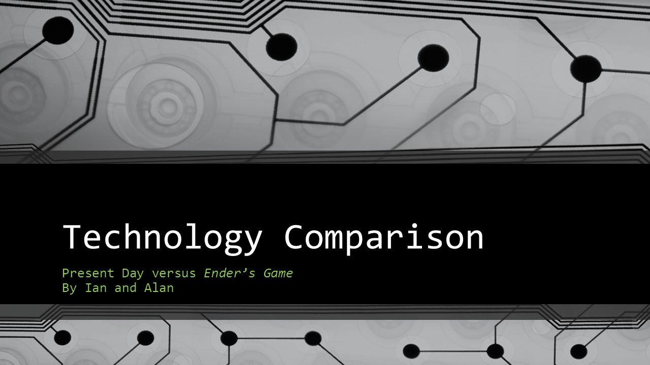 Technology Comparison Present Day versus Ender's Game By Ian and Alan