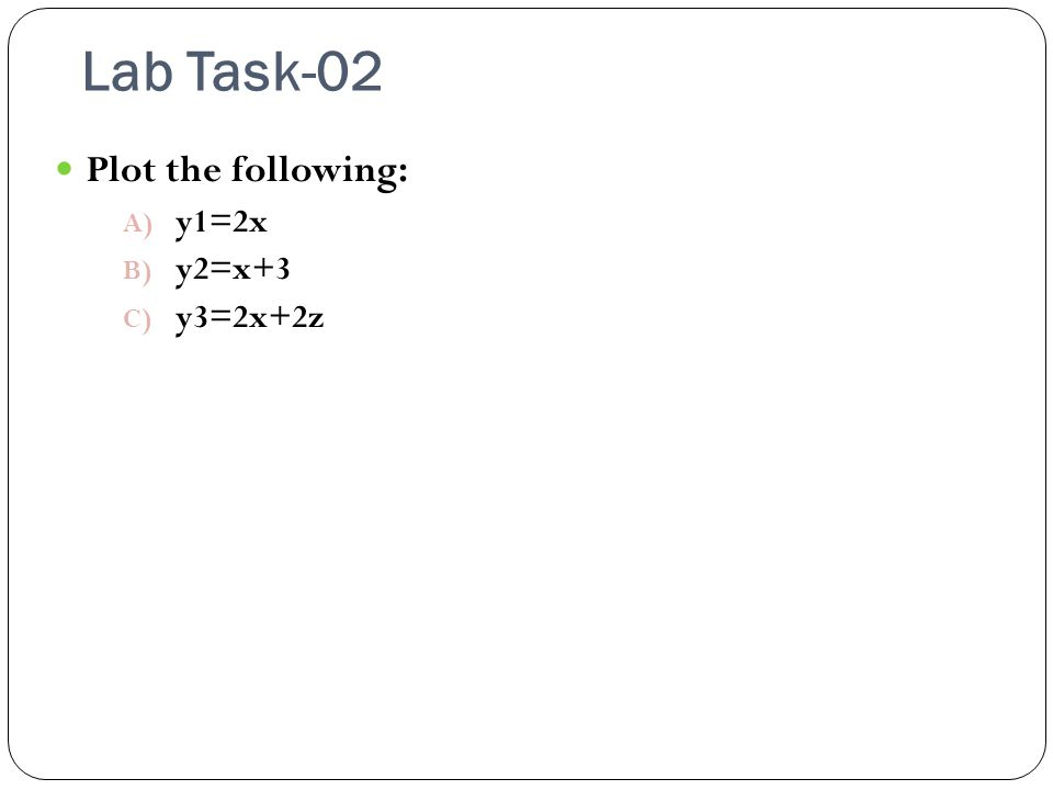 Lab Task-02 Plot the following: A) y1=2x B) y2=x+3 C) y3=2x+2z