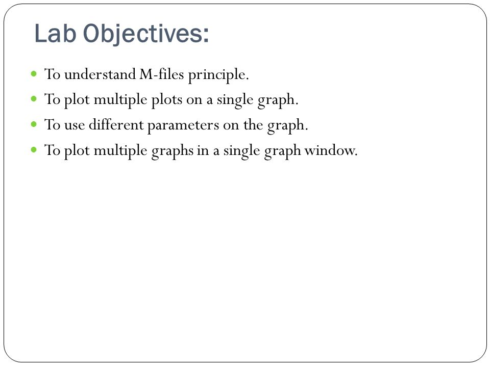 Lab Objectives: To understand M-files principle. To plot multiple plots on a single graph.