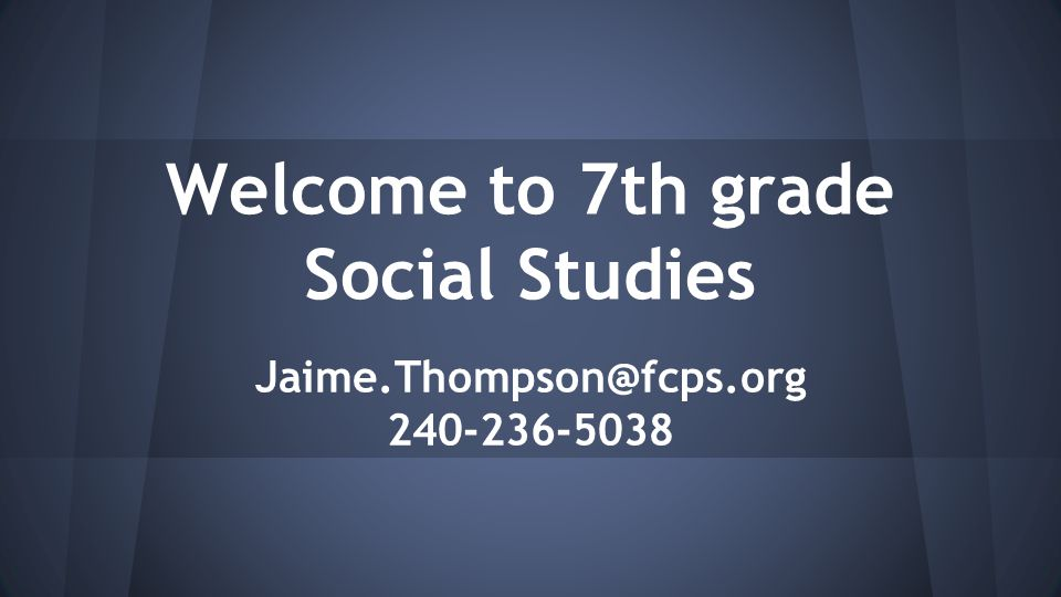 Welcome to 7th grade Social Studies Jaime.Thompson@fcps.org 240-236-5038