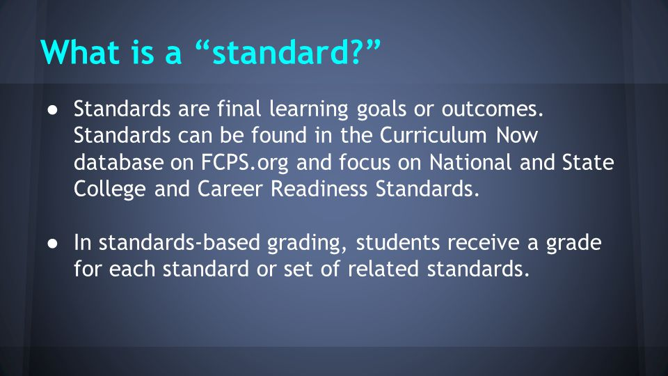 What is a standard ● Standards are final learning goals or outcomes.