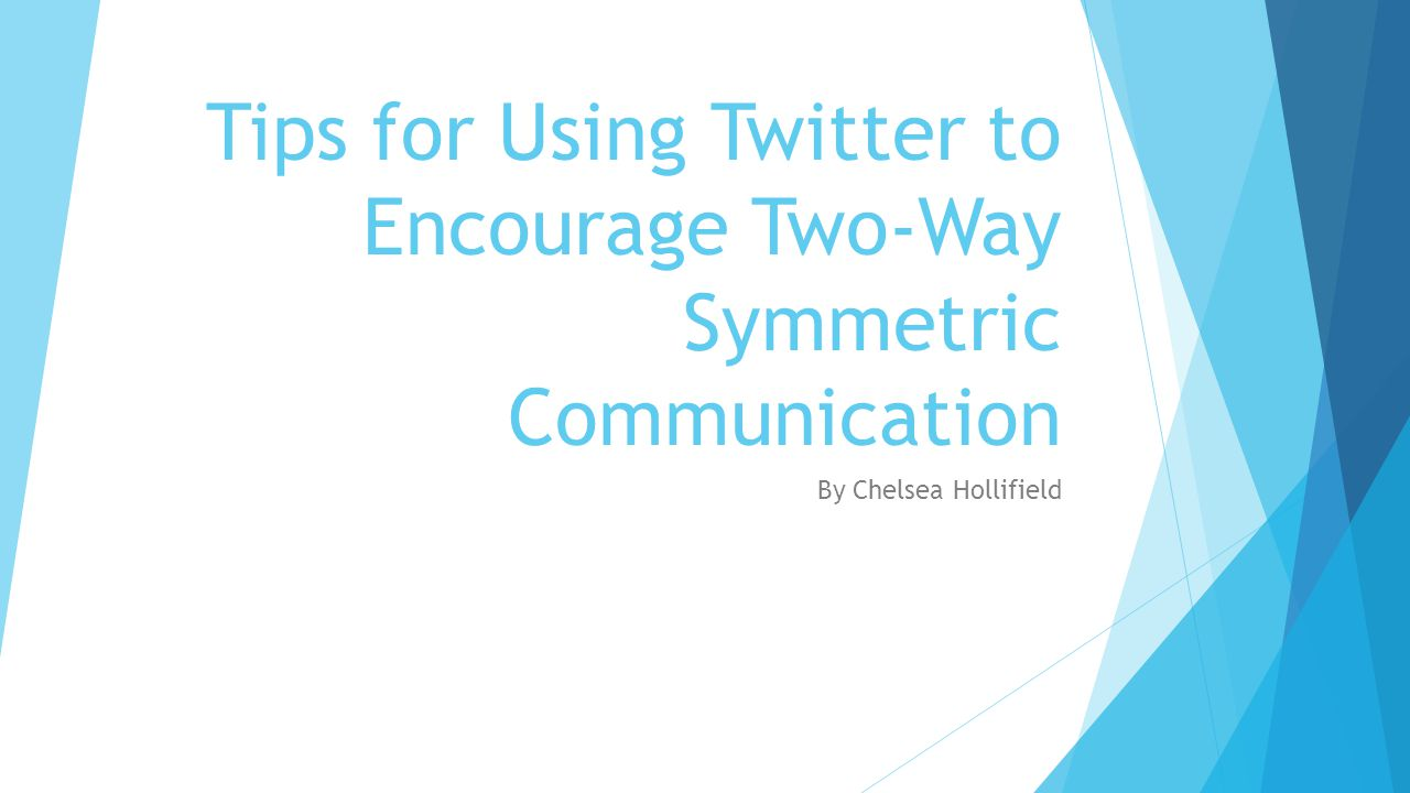 Tips for Using Twitter to Encourage Two-Way Symmetric Communication By Chelsea Hollifield