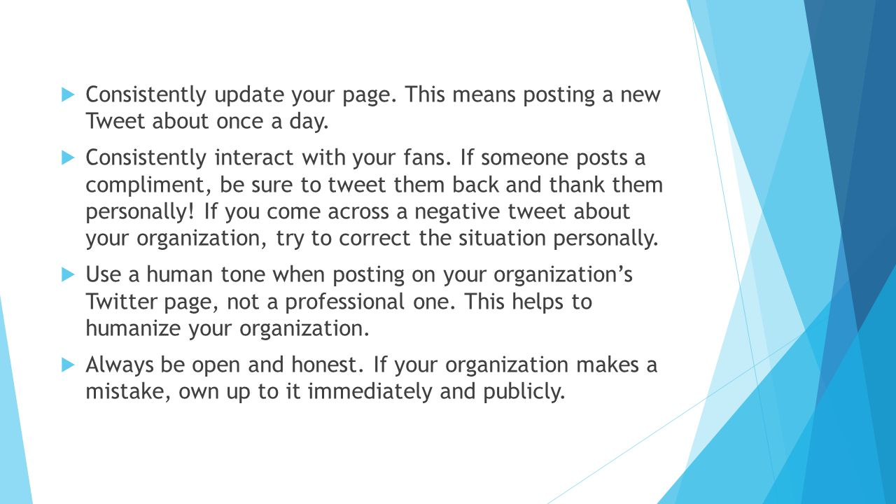  Consistently update your page. This means posting a new Tweet about once a day.