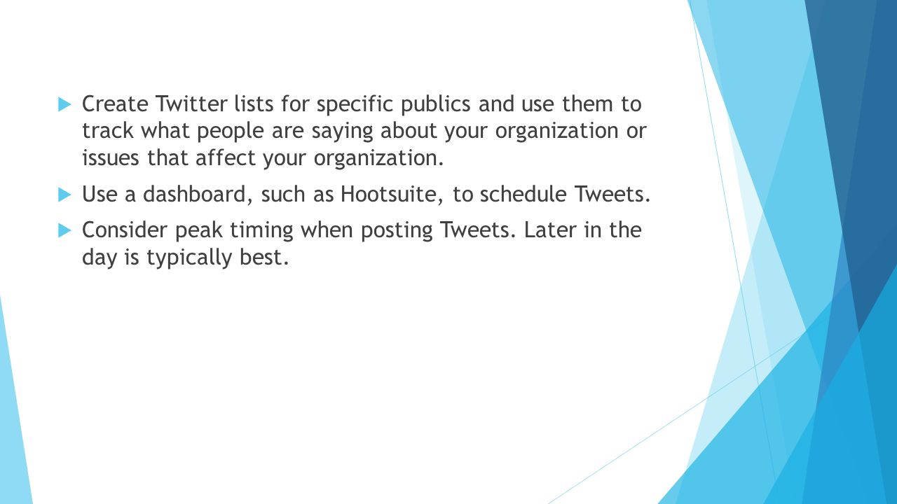  Create Twitter lists for specific publics and use them to track what people are saying about your organization or issues that affect your organization.