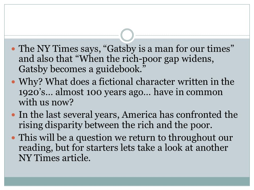 The NY Times says, Gatsby is a man for our times and also that When the rich-poor gap widens, Gatsby becomes a guidebook. Why.