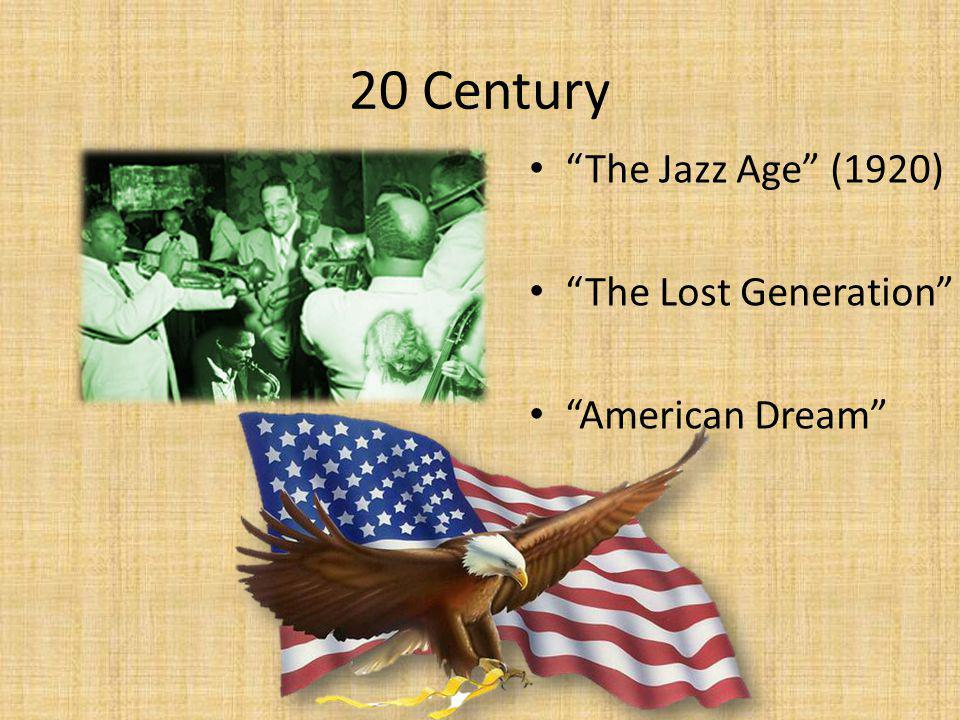 20 Century The Jazz Age (1920) The Lost Generation American Dream