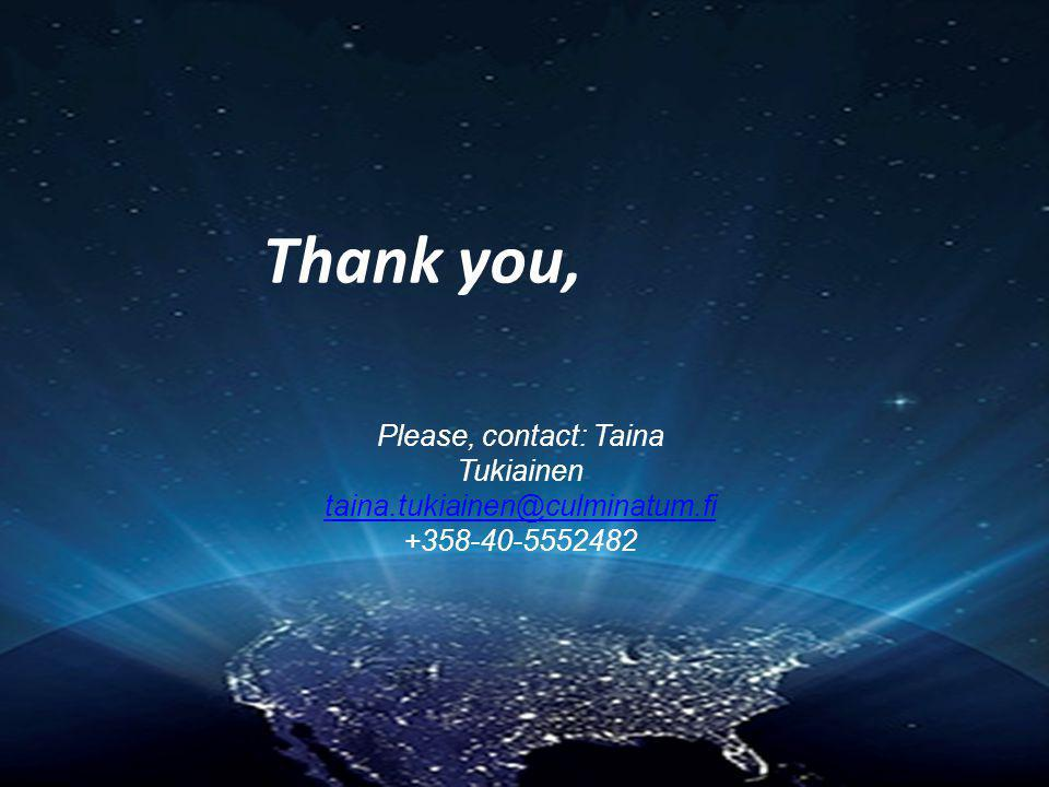Thank you, Please, contact: Taina Tukiainen taina.tukiainen@culminatum.fi +358-40-5552482