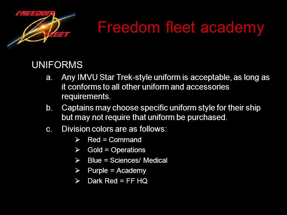 Freedom fleet academy UNIFORMS a.Any IMVU Star Trek-style uniform is acceptable, as long as it conforms to all other uniform and accessories requirements.