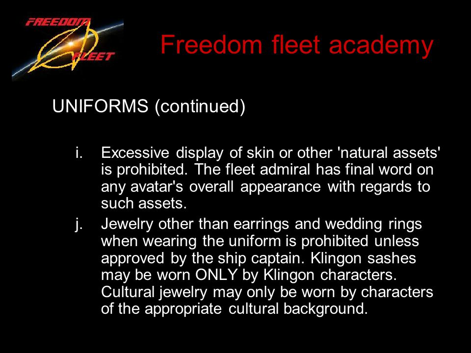 Freedom fleet academy UNIFORMS (continued) i.Excessive display of skin or other natural assets is prohibited.