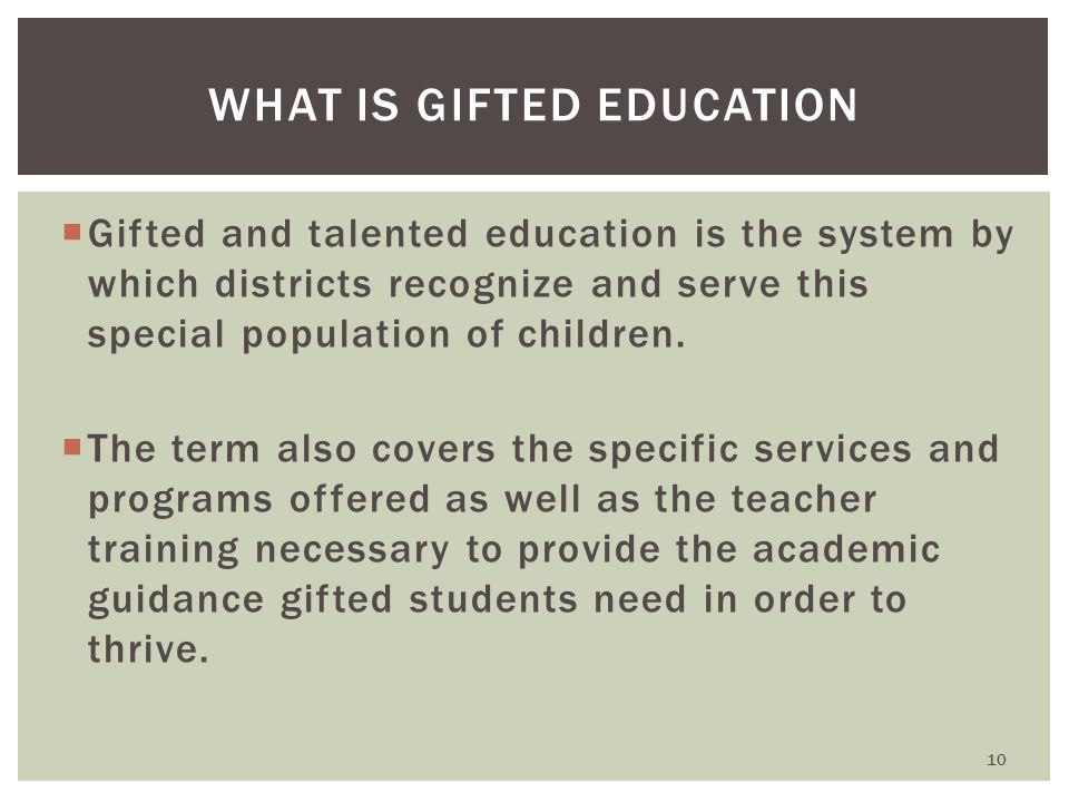  Gifted and talented education is the system by which districts recognize and serve this special population of children.