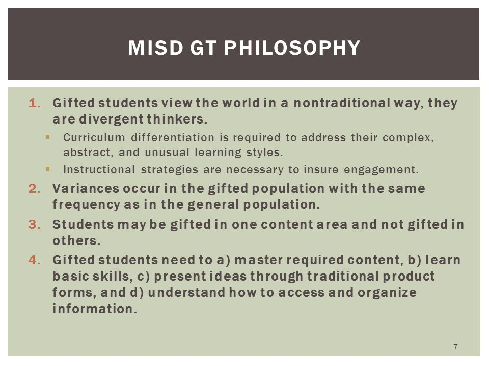 1.Gifted students view the world in a nontraditional way, they are divergent thinkers.