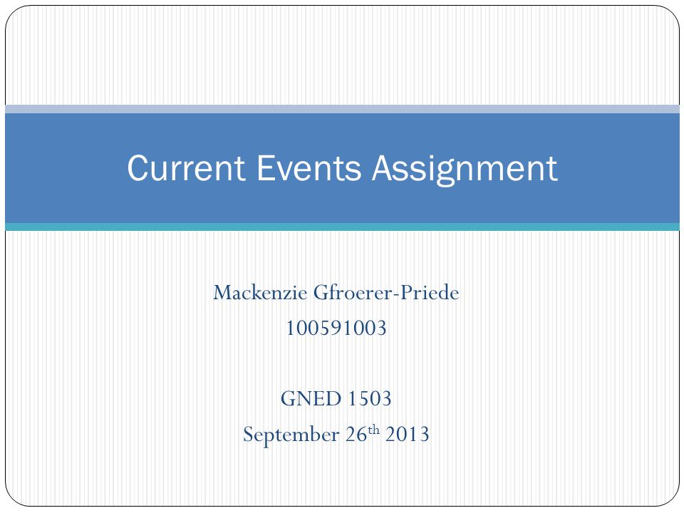 Mackenzie Gfroerer-Priede 100591003 GNED 1503 September 26 th 2013 Current Events Assignment