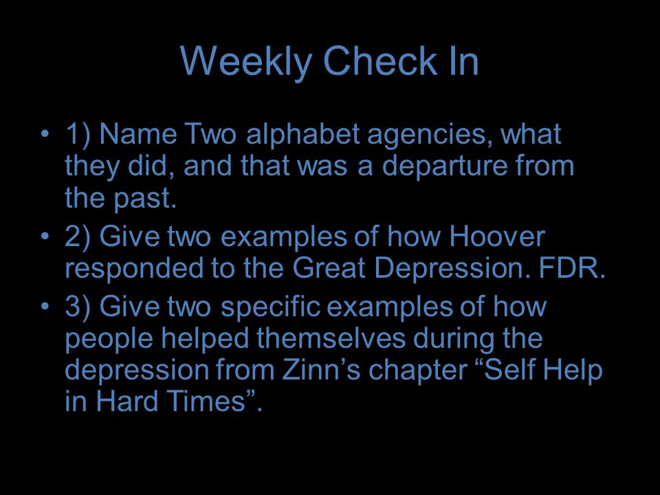 Weekly Check In 1) Name Two alphabet agencies, what they did, and that was a departure from the past.