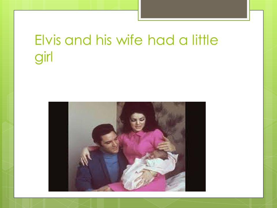 Elvis and his wife had a little girl