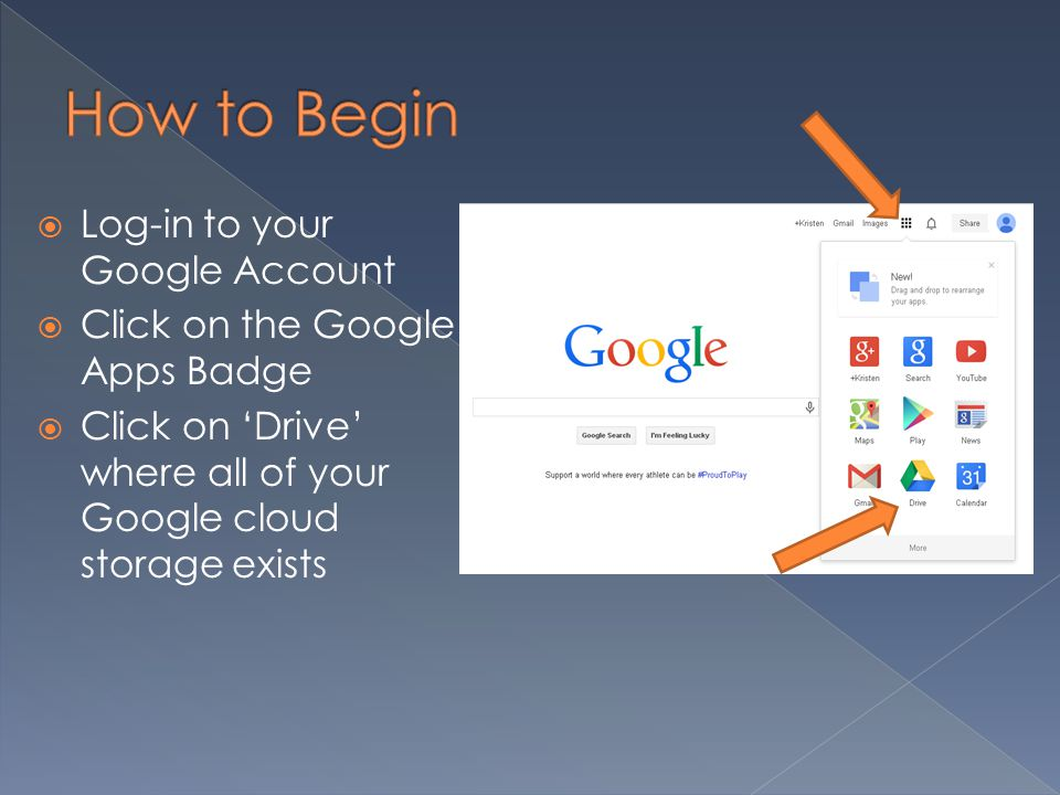  Log-in to your Google Account  Click on the Google Apps Badge  Click on 'Drive' where all of your Google cloud storage exists